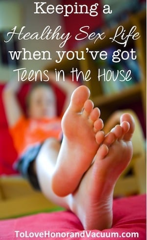 Keeping a Healthy Sex Life when You've Got Teens in the House