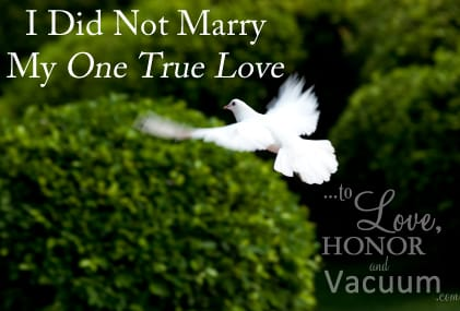 Love is a Verb: Why I Did Not Marry My One True Love
