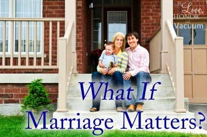 What If Marriage Matters? What if our vast social experiment getting rid of marriage has hurt us greatly?