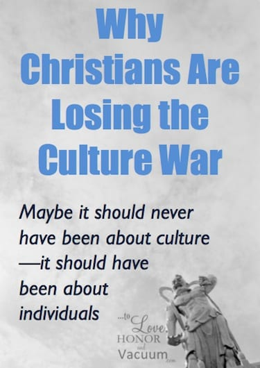 Christians may be losing the Culture War--but maybe that's not the worst thing in the world if it gets us back to reaching out to our neighbors.