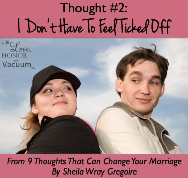 When your spouse hurts you: You don't have to feel ticked off! You can choose how to respond.