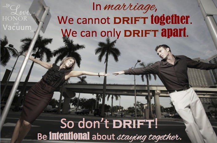 Keeping Marriage Strong: Be Intentional about not Drifting Apart