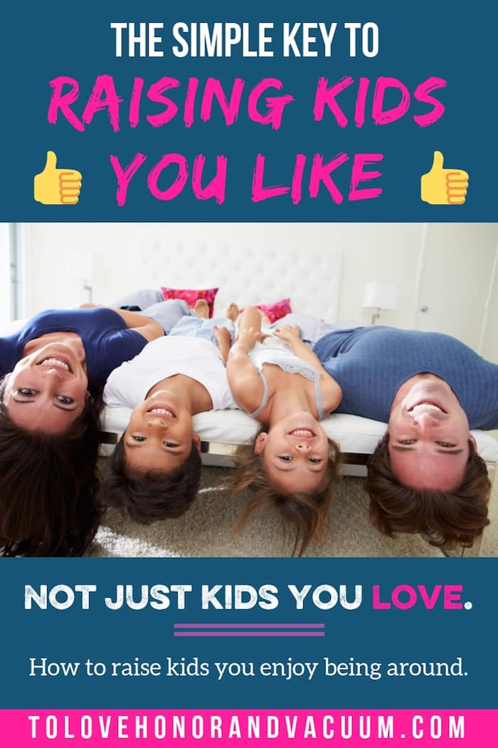 Raising Great Kids You Like - The Secret to Raising Great Kids