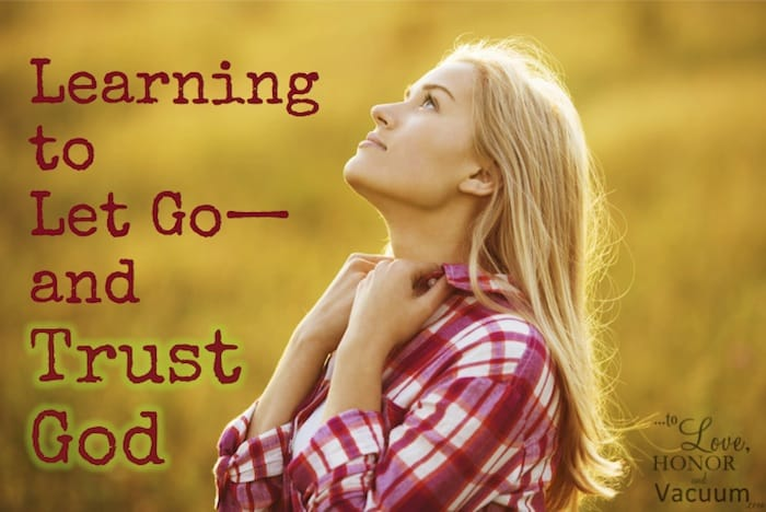Let Go and Trust God - Waiting on God: Letting Him Work, Not You