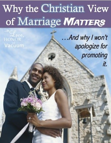 Christian View of Marriage - The Christian View of Marriage Does Matter