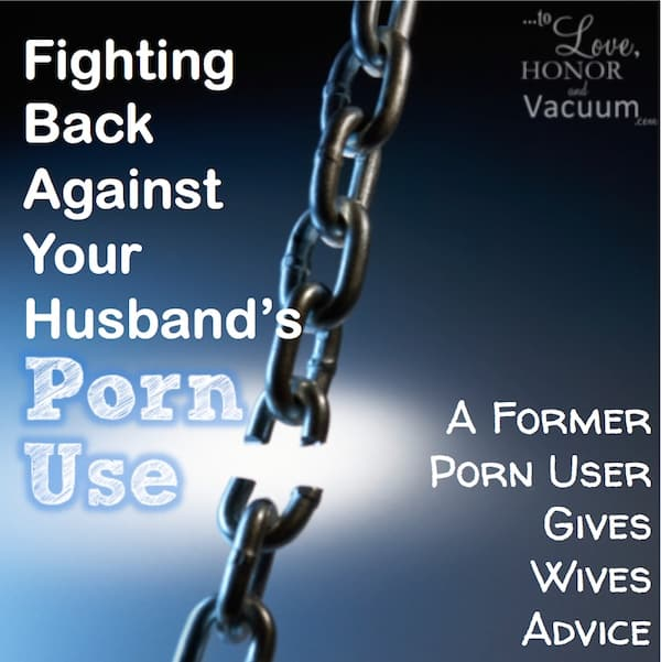 Fighting Back Against A Husband's Porn Use: If your husband uses porn, you must do something. A former porn user gives wives some advice.