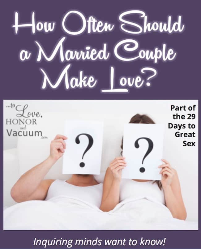 "How often should a married couple make love? Or--to put it another way--instead of thinking ""how often do I have to have sex?"", let's work on prioritizing intimacy!"