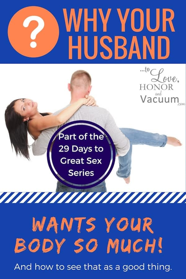 Hubby Wants Your Body - 29 Days to Great Sex Day 6: Why Your Hubby Wants Your Body