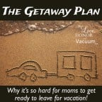 The Getaway Plan--Why it's so hard for moms to pack for summer vacation!