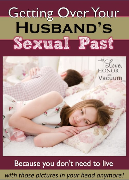 Getting over your husband's sexual past: You can move past your fears about what happened and enjoy him today!