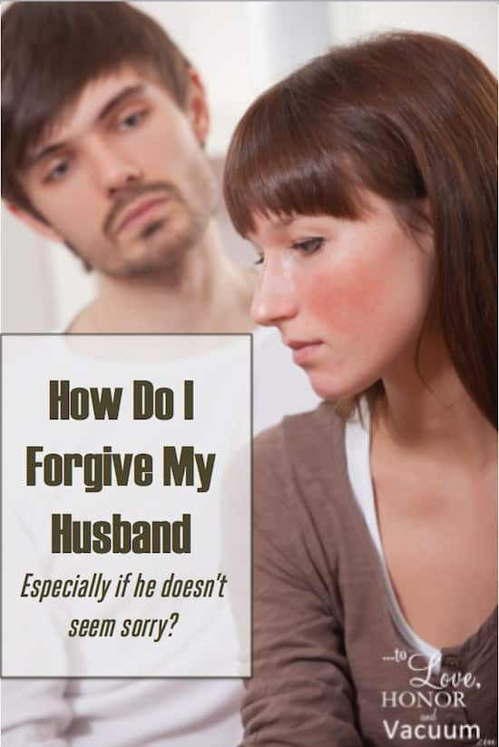 Forgive My Husband - How Do I Forgive My Husband--Especially if He's Not Truly Sorry?