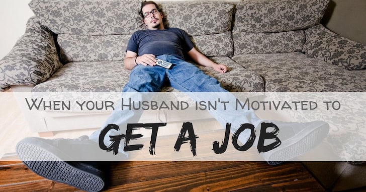 Reader Question: My Husband Is Lazy and Won't Get a Job