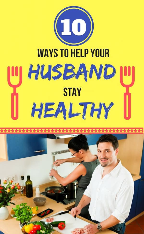 Helping Your Husband Stay Healthy: 10 tips to help your husband lose weight and eat well!