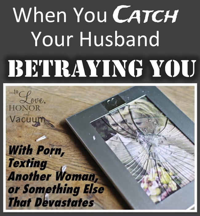"""My Husband is Texting Another Woman"". When you catch your husband betraying you--with texting, or porn, or affairs, what do you do? Some thoughts."