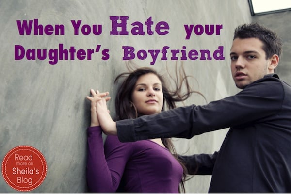 Reader Question: I Hate My Daughter's Boyfriend!