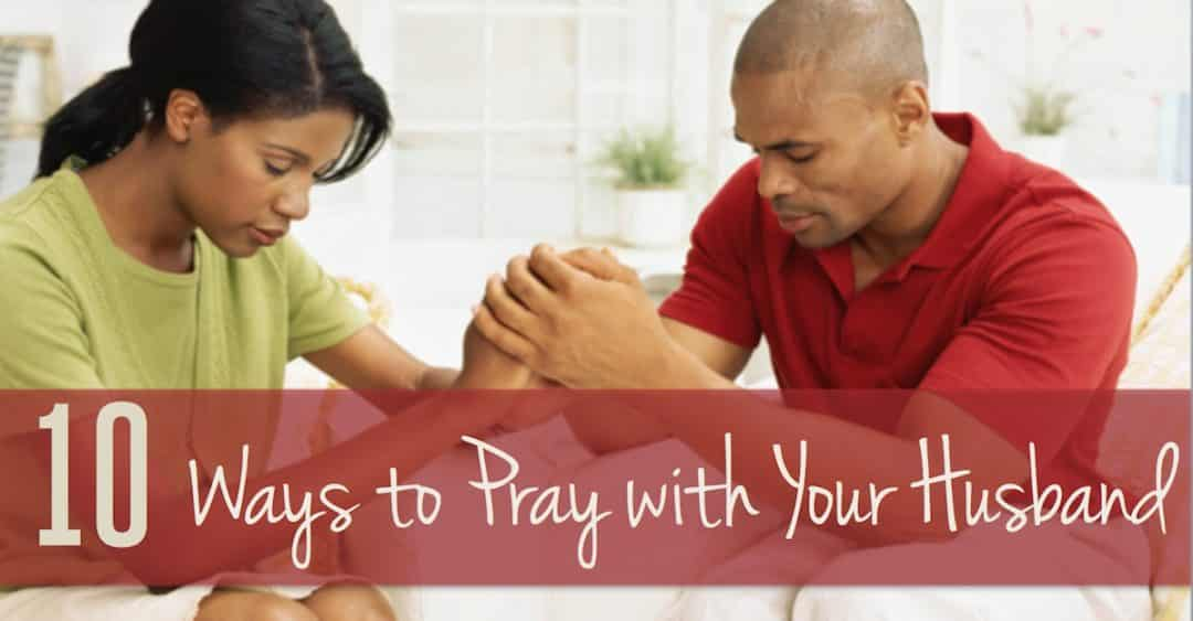 10 Ways to Initiate Prayer with Your Spouse