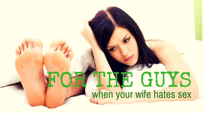 For the Guys: When Your Wife Hates Sex