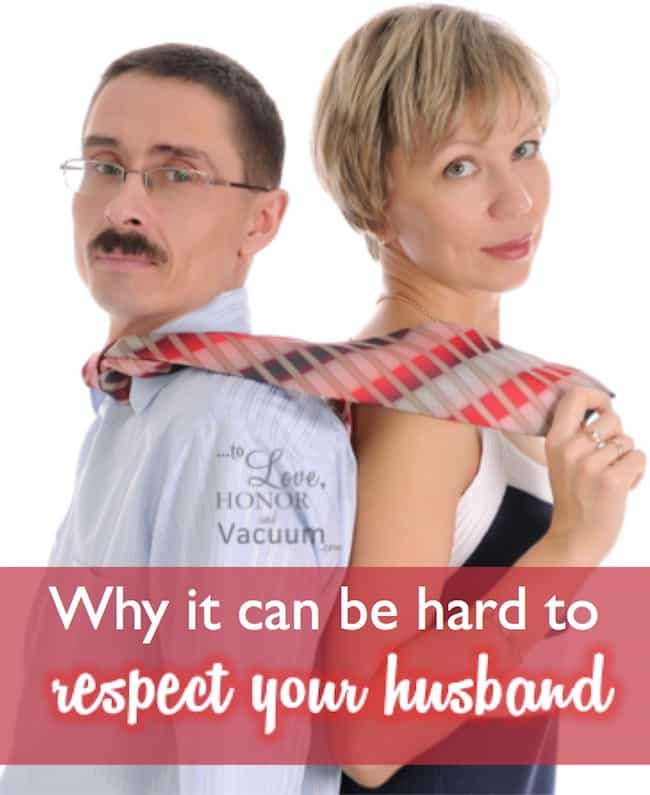 Why It Can Be Hard to Respect Your Husband