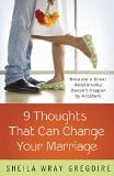 Nine Thoughts That Can Change Your Marriage: Because a Great Relationship Doesnt Happen by Accident