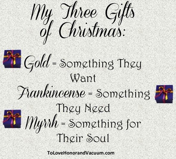 My 3 Gifts of Christmas: gold, frankincense and myrrh. Something they want, something they need, and something to nurture their soul. Read on for ideas!