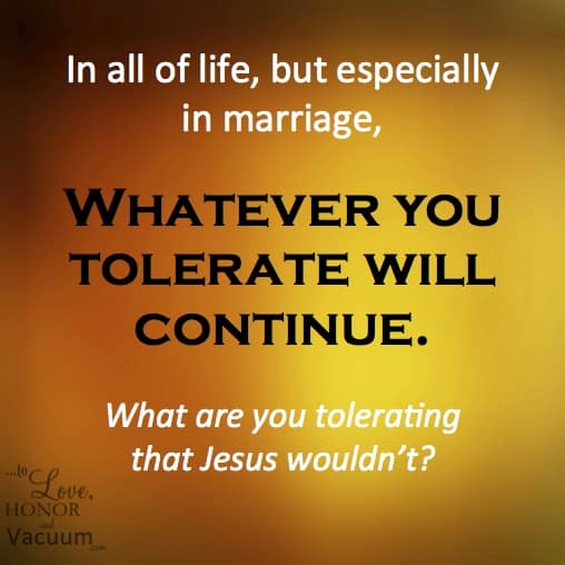 Whatever you tolerate will continue. #marriagetip
