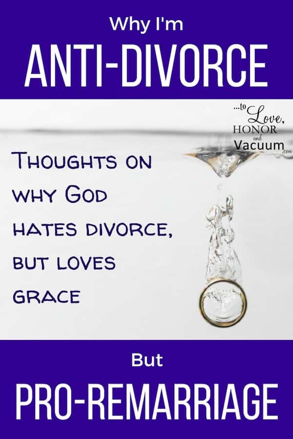 "Why I'm Anti-Divorce but Pro-Remarriage | How we misunderstand the verse ""God hates divorce"", and too often use it to punish those to whom God wanted to show grace."