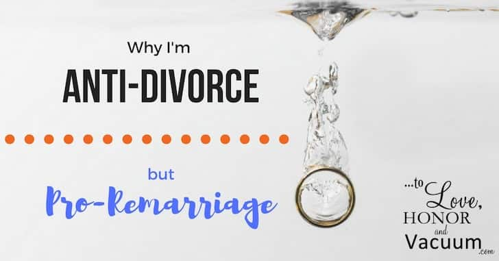 Why I'm Anti-Divorce and Pro-Remarriage | To Love, Honor and Vacuum