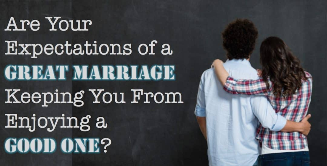 Are We Expecting the Impossible in Marriage?