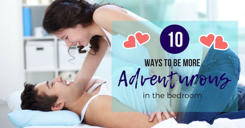 Top 10 Ways to Be More Adventurous in Bed