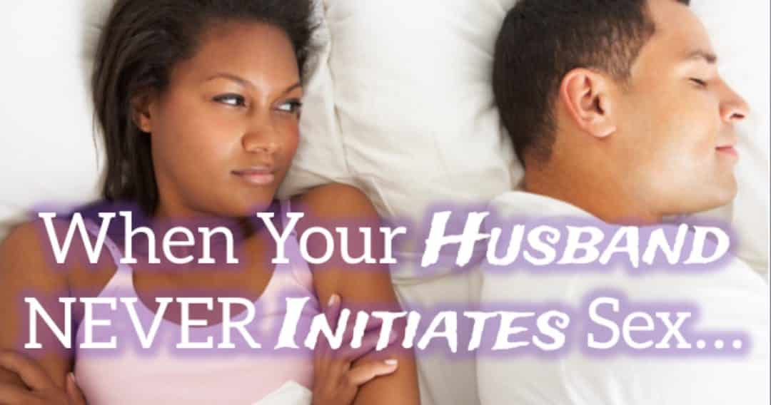 Wifey Wednesday: When Your Husband Won't Initiate Sex