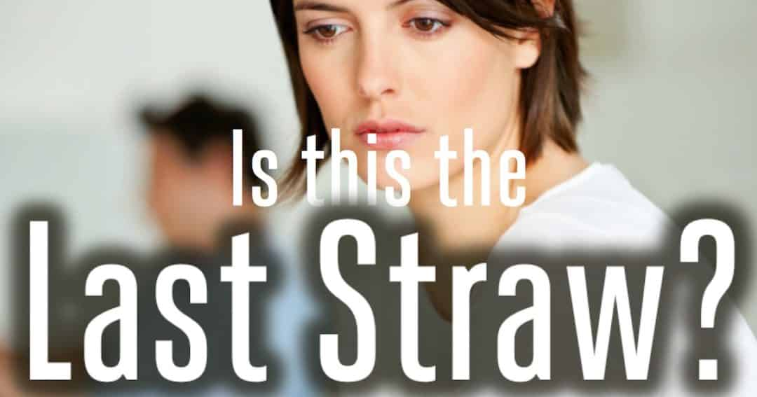 When Your Husband Won't Change Part 2: Is This the Last Straw?