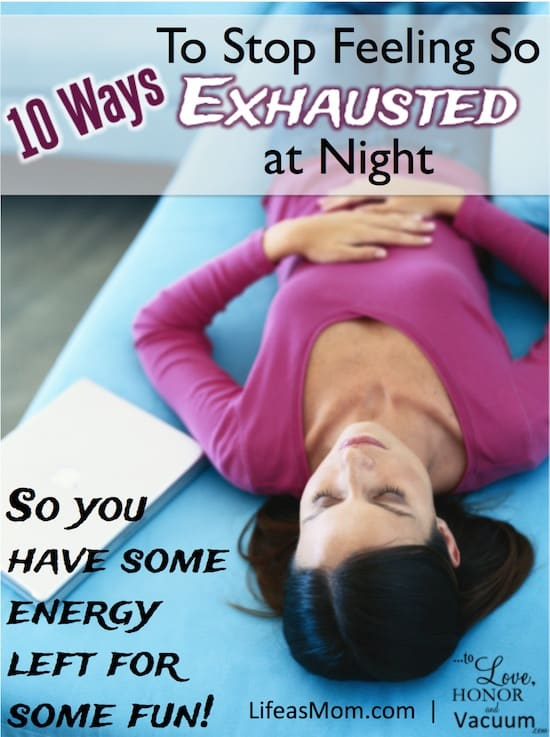 10 Ways Stop Feeling Exhausted - 10 Ways to Make Your Evening Less Hectic--So You Can Have Fun Later!