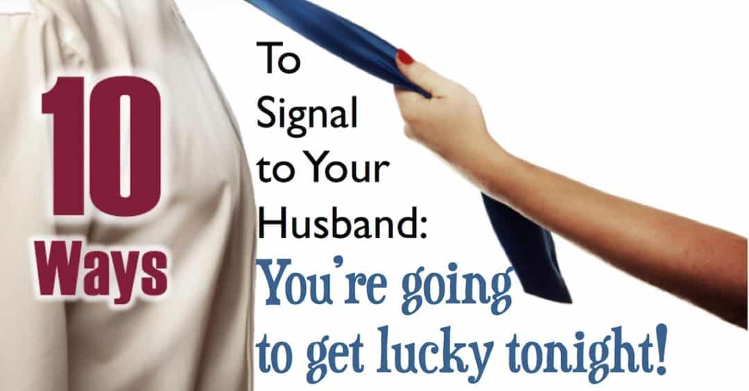 "Top 10 Ways to Signal ""Yes"" To Your Husband"