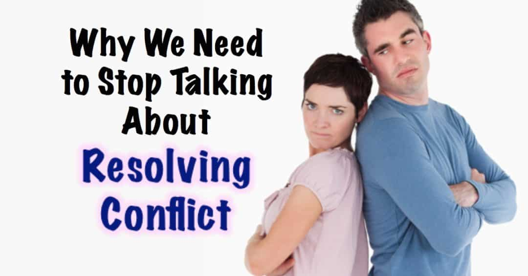 "Why I've Stopped ""Resolving Conflict""–and You Should, Too"