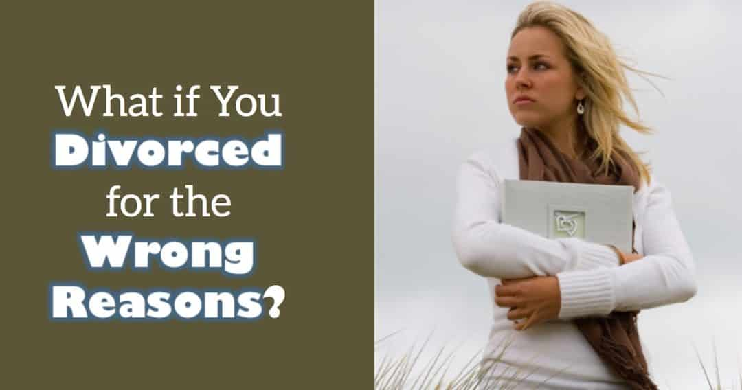 What if You Divorced for the Wrong Reasons?