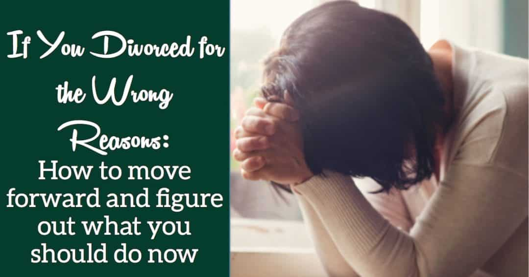 To the Woman Who Divorced for the Wrong Reasons: What Now?