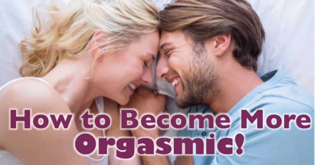 Reader Question: How Can I Become More Orgasmic?