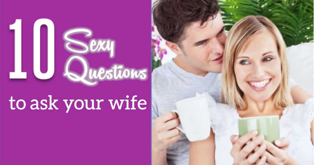 10 Sexy Questions Husbands Can Ask Their Wives