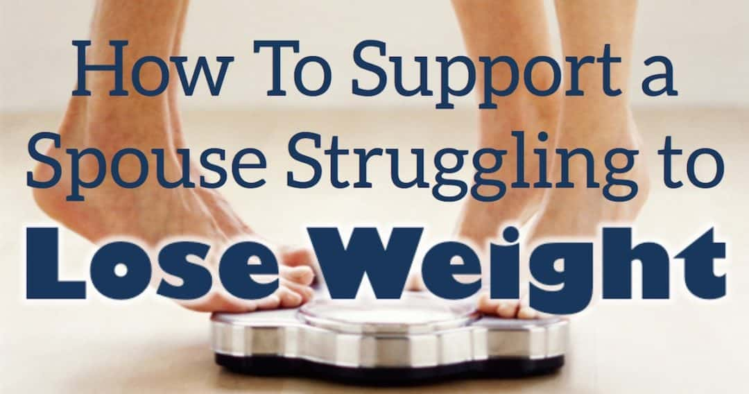 FB Support Spouse Lose Weight - What to Do When Your Spouse Won't Get Healthy