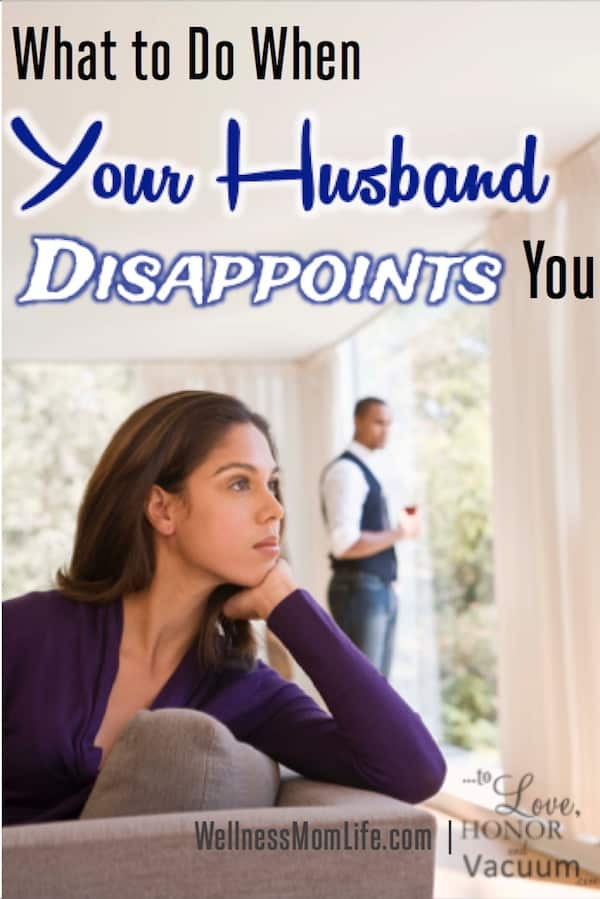 Husband Disappoints You - What To Do When Your Husband Disappoints You