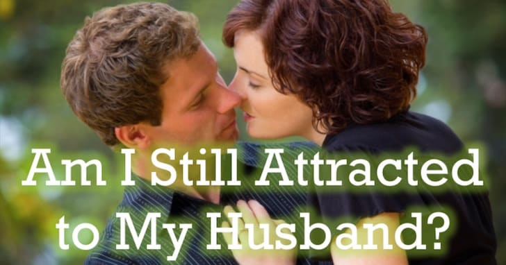 Attracted to My Husband Short - Why Your Husband Wants You to Read this Marriage Blog