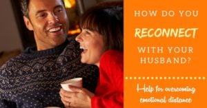 How do you reconnect with your husband? Practical help for overcoming emotional distance in marriage.