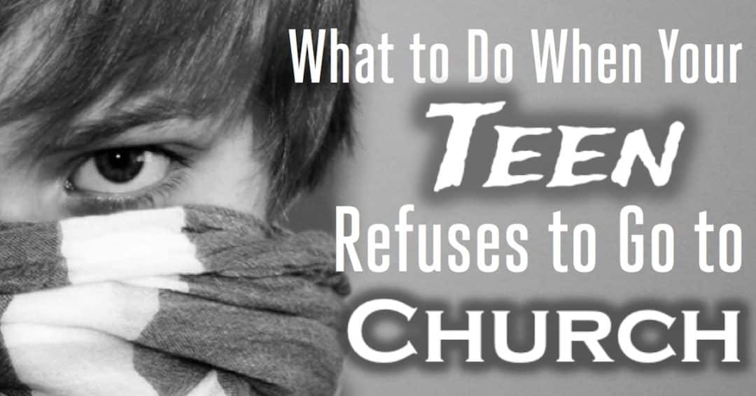 What Do You Do When Your Teen Refuses Church?