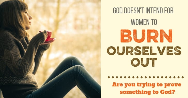 God Doesn't Intend for Women to Burn Ourselves Out!