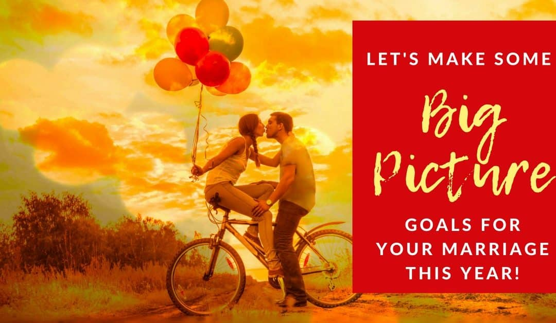 What Are Your Big Picture Marriage Goals for 2017?