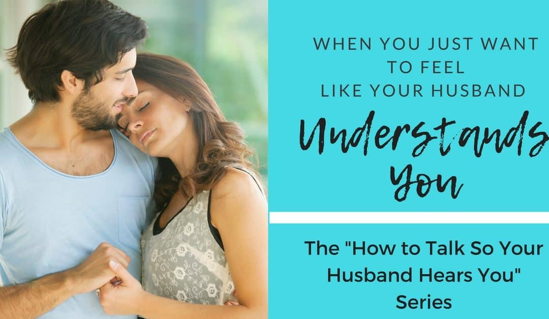 When Your Husband Doesn't Understand: Is It Your Problem or His?