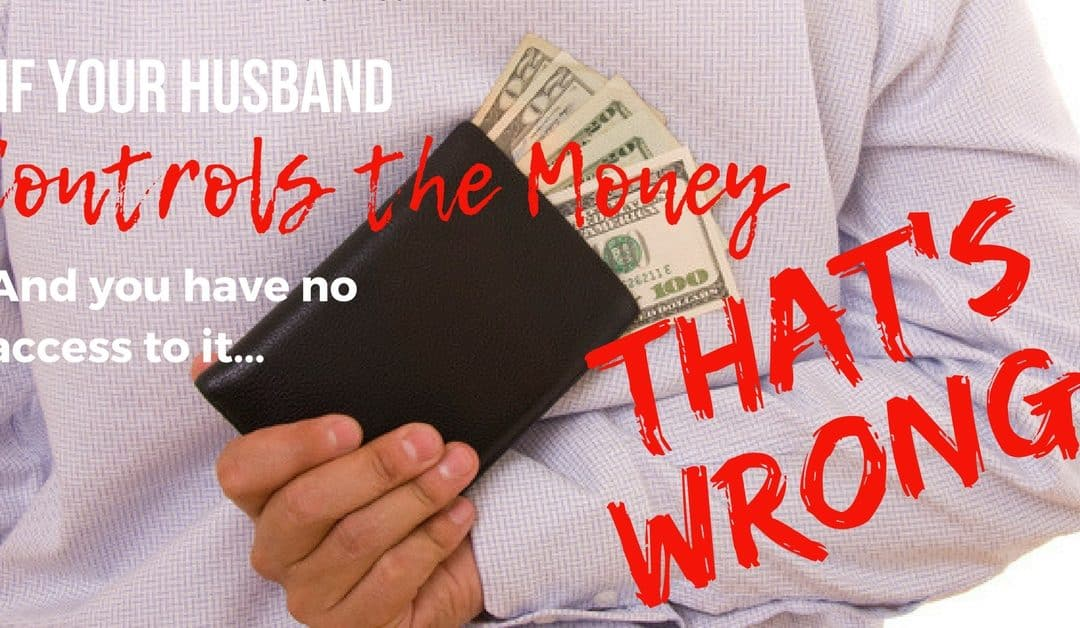 Reader Question: My Husband Doesn't Let Me Have Any Money