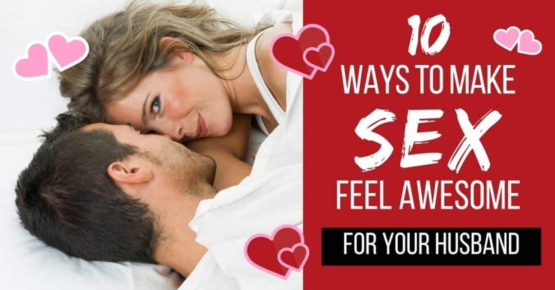 10 Ways to Make Sex Feel Great for Your Husband
