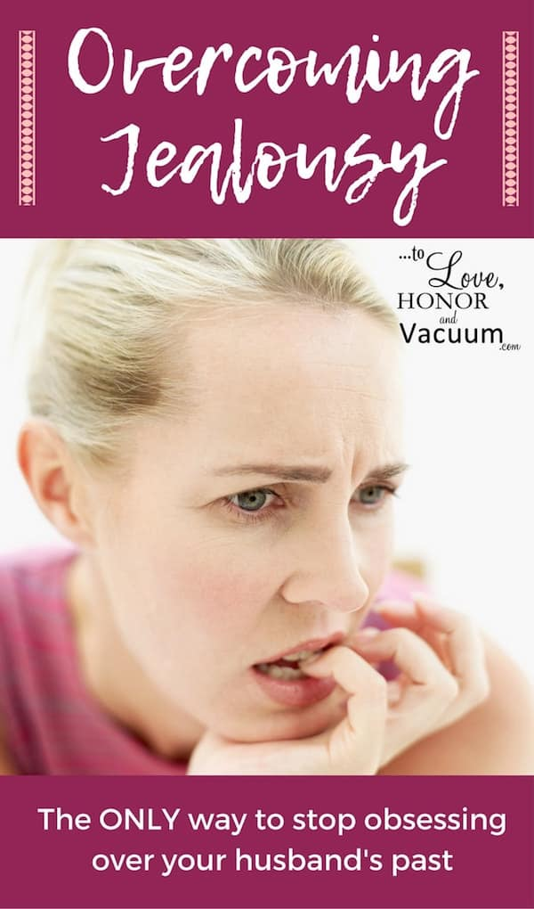 Overcoming Jealousy - Reader question: How Do You Stop Obsessing Over Your Husband's Past?