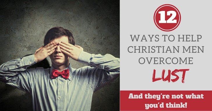 How to Help Men Overcome Lust: 12 ideas to help men and teenage boys not struggle so much--and they're totally NOT what you'd think! Let's build healthy churches that treat everyone like whole people.